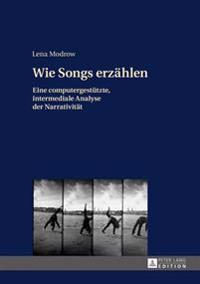 Wie Songs Erzaehlen: Eine Computergestuetzte, Intermediale Analyse Der Narrativitaet