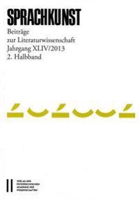 Sprachkunst. Beitrage Zur Literaturwissenschaft / Sprachkunst Jahrgang XLIV/201, 2. Halbband: Beitrage Zur Literaturwissenschaft