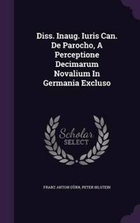 Diss. Inaug. Iuris Can. de Parocho, a Perceptione Decimarum Novalium in Germania Excluso
