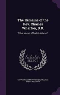 The Remains of the REV. Charles Wharton, D.D.