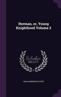 Herman, Or, Young Knighthood Volume 2