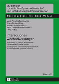 Interacciones / Wechselwirkungen: Reflexiones En Torno a la Traducción E Interpretación Del/Al Alemán / Ueberlegungen Zur Translationswissenschaft Im