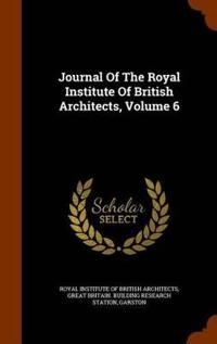 Journal of the Royal Institute of British Architects, Volume 6