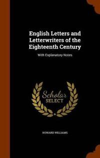 English Letters and Letterwriters of the Eighteenth Century