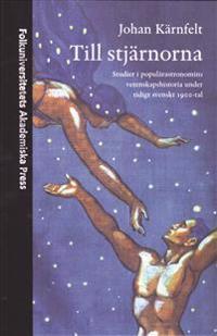 Till stjärnorna : studier i populärastronomins vetenskapshistoria under tidigt svenskt 1900-tal