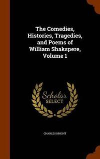 The Comedies, Histories, Tragedies, and Poems of William Shakspere, Volume 1