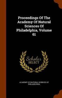 Proceedings of the Academy of Natural Sciences of Philadelphia Volume 61