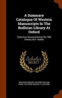 A Summary Catalogue of Western Manuscripts in the Bodleian Library at Oxford