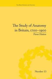 The Study of Anatomy in Britain 1700-1900