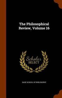 The Philosophical Review, Volume 16
