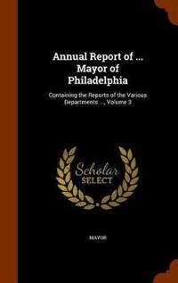Annual Report of ... Mayor of Philadelphia