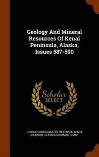 Geology and Mineral Resources of Kenai Peninsula, Alaska, Issues 587-590