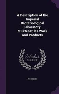 A Description of the Imperial Bacteriological Laboratory, Muktesar; Its Work and Products