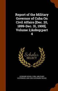 Report of the Military Governor of Cuba on Civil Affairs [Dec. 20, 1899-Dec. 31, 1900], Volume 2, Part 4
