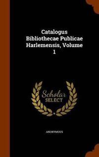 Catalogus Bibliothecae Publicae Harlemensis, Volume 1