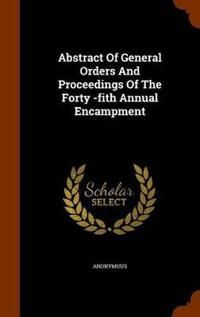 Abstract of General Orders and Proceedings of the Forty -Fith Annual Encampment