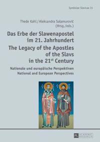 Das Erbe Der Slawenapostel Im 21. Jahrhundert / the Legacy of the Apostles of the Slavs in the 21st Century