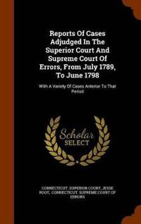 Reports of Cases Adjudged in the Superior Court and Supreme Court of Errors, from July 1789, to June 1798