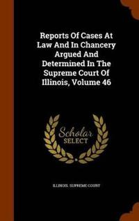 Reports of Cases at Law and in Chancery Argued and Determined in the Supreme Court of Illinois, Volume 46