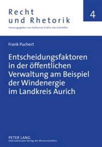 Entscheidungsfaktoren in Der Oeffentlichen Verwaltung Am Beispiel Der Windenergie Im Landkreis Aurich