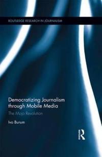 Democratizing Journalism Through Mobile Media: The Mojo Revolution