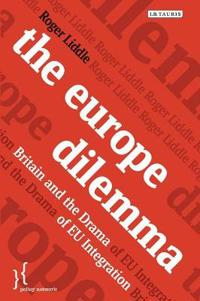 The Europe Dilemma: Britain and the Challenges of Eu Integration