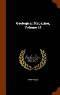 Geological Magazine, Volume 44