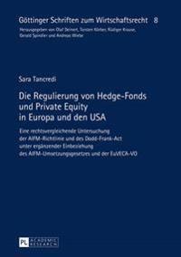 Die Regulierung Von Hedge-Fonds Und Private Equity in Europa Und Den USA: Eine Rechtsvergleichende Untersuchung Der Aifm-Richtlinie Und Des Dodd-Frank