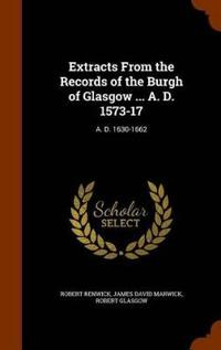 Extracts from the Records of the Burgh of Glasgow ... A. D. 1573-17