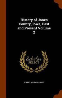 History of Jones County, Iowa, Past and Present Volume 2