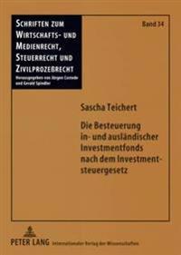 Die Besteuerung In- Und Auslaendischer Investmentfonds Nach Dem Investmentsteuergesetz: Unter Besonderer Beachtung Der Steuerrechtlichen Behandlung De