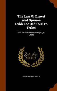 The Law of Expert and Opinion Evidence Reduced to Rules
