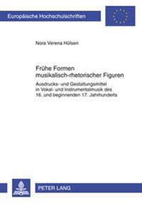 Fruehe Formen Musikalisch-Rhetorischer Figuren: Ausdrucks- Und Gestaltungsmittel in Vokal- Und Instrumentalmusik Des 16. Und Beginnenden 17. Jahrhunde