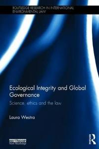 Ecological Integrity and Global Governance: Science, Ethics and the Law