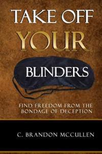 Take Off Your Blinders: Find Freedom from the Bondage of Deception