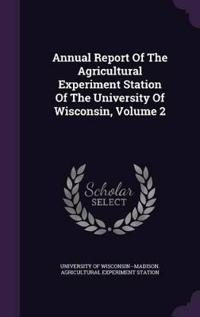 Annual Report of the Agricultural Experiment Station of the University of Wisconsin, Volume 2