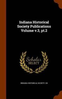 Indiana Historical Society Publications Volume V.3, PT.2