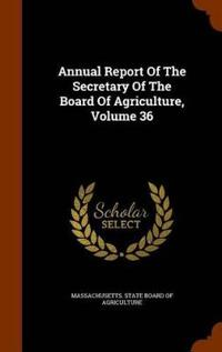 Annual Report of the Secretary of the Board of Agriculture, Volume 36