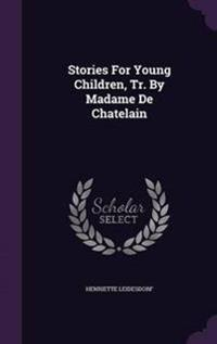 Stories for Young Children, Tr. by Madame de Chatelain