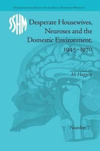Desperate Housewives, Neuroses and the Domestic Environment, 1945-1970