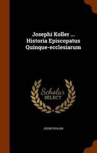 Josephi Koller ... Historia Episcopatus Quinque-Ecclesiarum