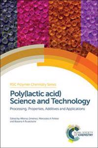Poly(lactic Acid) Science and Technology: Processing, Properties, Additives and Applications