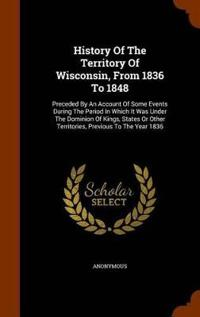 History of the Territory of Wisconsin, from 1836 to 1848