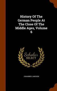 History of the German People at the Close of the Middle Ages, Volume 6