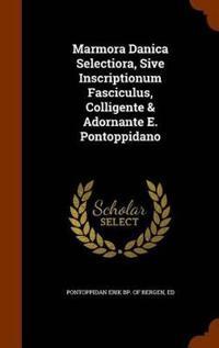 Marmora Danica Selectiora, Sive Inscriptionum Fasciculus, Colligente & Adornante E. Pontoppidano