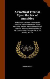 A Practical Treatise Upon the Law of Annuities