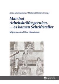 «man Hat Arbeitskraefte Gerufen, ... Es Kamen Schriftsteller»: Migranten Und Ihre Literaturen