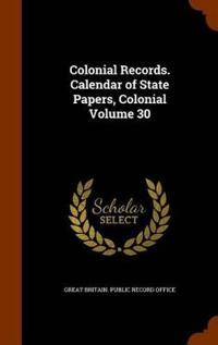Colonial Records. Calendar of State Papers, Colonial Volume 30