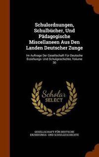 Schulordnungen, Schulbucher, Und Padagogische Miscellaneen Aus Den Landen Deutscher Zunge