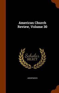 American Church Review, Volume 30